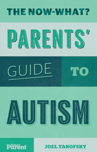 The Now-What? Parents' Guide to Autism